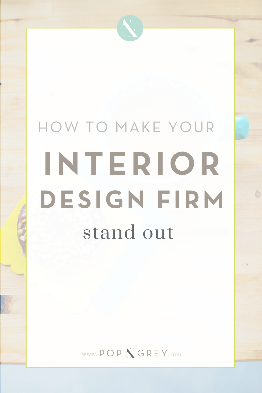 How To Make Your Interior Design Firm Stand Out Pop And Grey