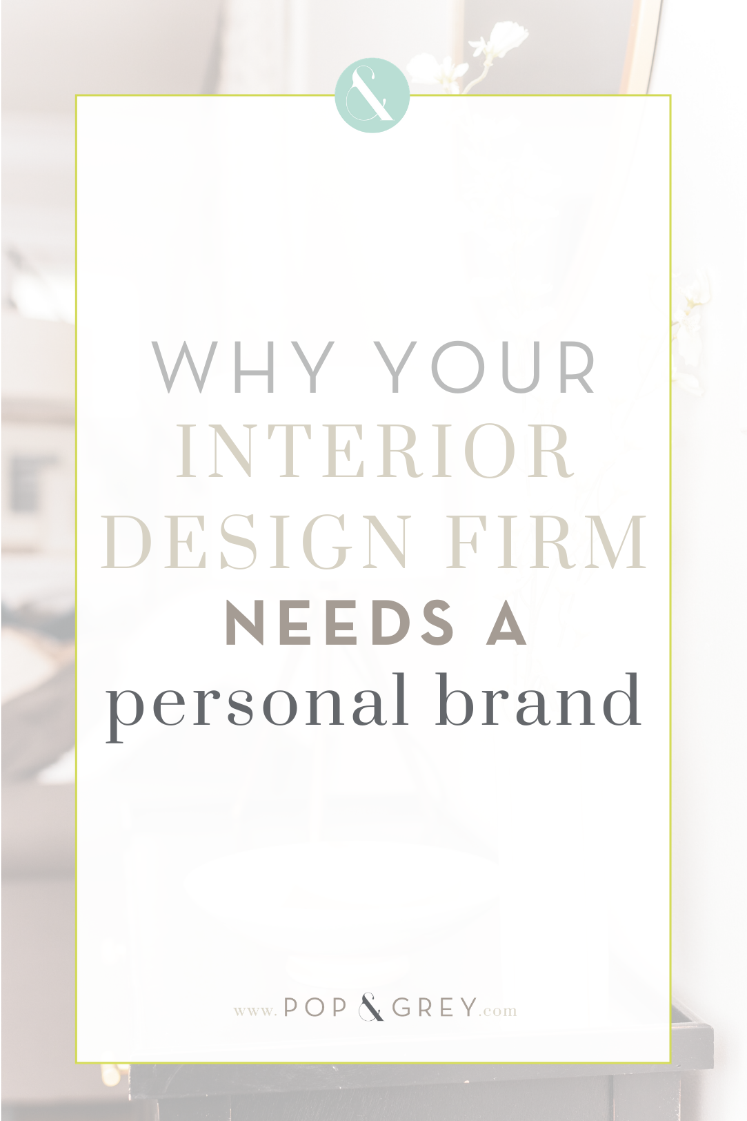 Why Your Interior Design Firm Needs A Personal Brand Pop And Grey